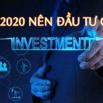 năm 2020 nên đầu tư gì năm 2020 nên đầu tư vào đâu